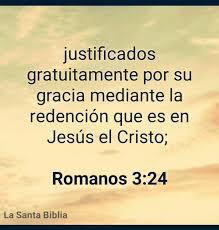 siendo justificados gratuitamente por su gracia, mediante la redención que es en Cristo Jesús